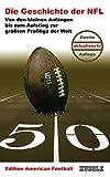 Edition American Football 1: Die Geschichte der NFL: Von den kleinen Anfängen bis zum Aufstieg zur größten Profiliga der Welt - Dieter Hoch