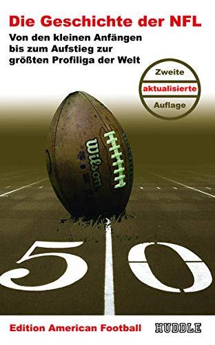 Edition American Football 1: Die Geschichte der NFL: Von den kleinen Anfängen bis zum Aufstieg zur größten Profiliga der Welt