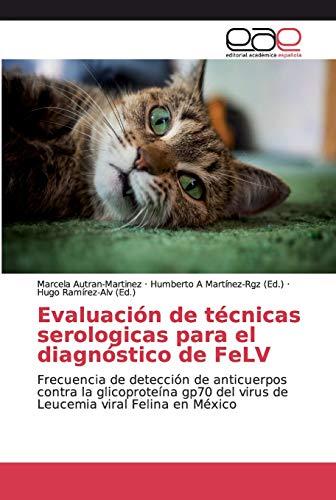 Evaluación de técnicas serologicas para el diagnóstico de FeLV: Frecuencia de detección de anticuerpos contra la glicoproteína gp70 del virus de Leucemia viral Felina en México