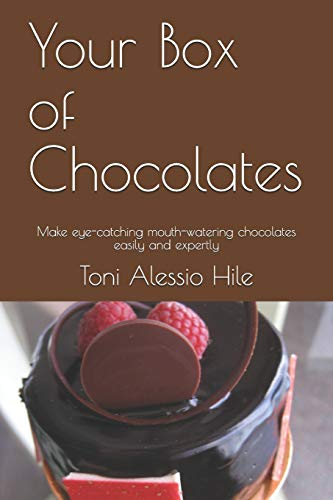 Your Box of Chocolates: Make eye-catching mouth-watering chocolates easily and expertly