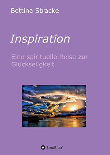 Inspiration: Eine spirituelle Reise zur Glückseligkeit