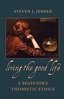 Living the Good Life: A Beginner's Thomistic Ethics