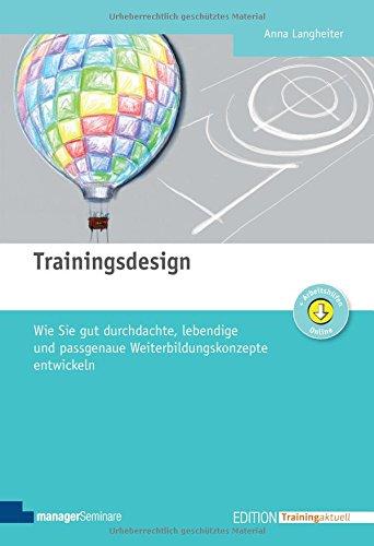 Trainingsdesign: Wie Sie gut durchdachte, lebendige und passgenaue Weiterbildungskonzepte entwickeln (Edition Training aktuell)