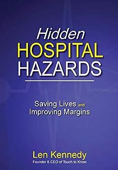 Hidden Hospital Hazards: Saving Lives and Improving Margins by [Len Kennedy]
