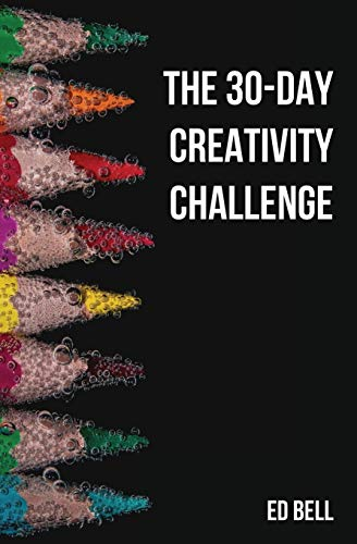 The 30-Day Creativity Challenge: 30 Days to a Seriously More Creative You (The Song Foundry 30-Day Challenges, Band 2)