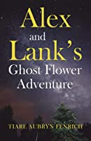 Alex and Lank's Ghost Flower Adventure