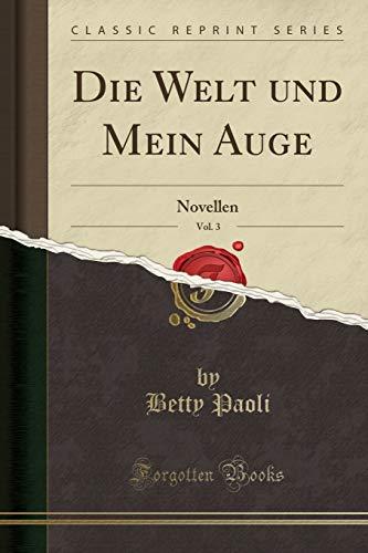 Die Welt Und Mein Auge, Vol. 3: Novellen (Classic Reprint)