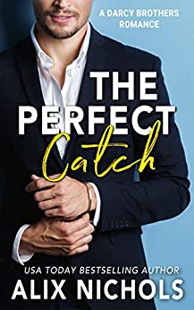 The Perfect Catch: A sports romance (The Darcy Brothers Book 3) by [Alix Nichols]