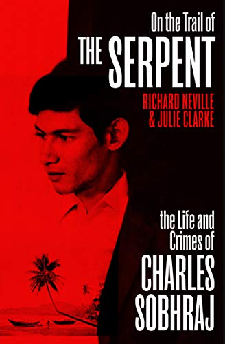 On the Trail of the Serpent: The Life and Crimes of Charles Sobhraj (English Edition)