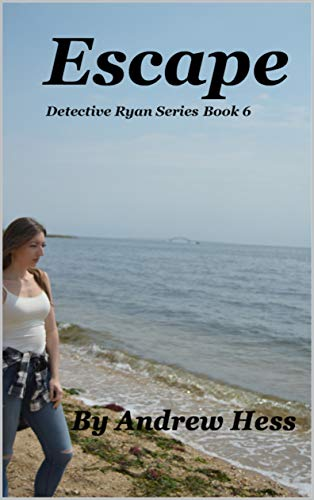 Escape (Detective Ryan Series Book 6) by [Andrew Hess]