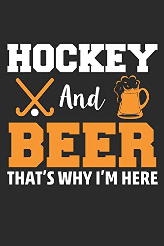 Hockey and Beer That's Why I'm Here: Beer and Hockey Lover Journal: Hockey Lined journal paperback notebook 100 page , Gift Journal/Notebook to write, great gift, 6 x 9 Notebook