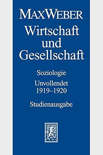 Max Weber-Studienausgabe: Band I/23: Wirtschaft und Gesellschaft. Soziologie. Unvollendet. 1919-1920
