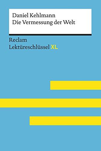 Die Vermessung der Welt von Daniel Kehlmann: Lektüreschlüssel mit Inhaltsangabe, Interpretation, Prüfungsaufgaben mit Lösungen, Lernglossar. (Reclam Lektüreschlüssel XL)