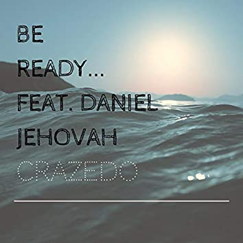 Be Ready... (feat. Daniel Jehovah)