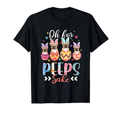 Oh For Peeps Sake Funny Easter French Bulldog Bunny Ear Egg T-Shirt