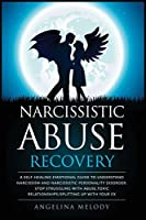 Narcissistic Abuse Recovery: A Self-Healing Emotional Guide To Understand Narcissism And Narcissistic Personality Disorder. Stop Struggling With Abuse, Toxic Relationships/Splitting Up With Your Ex (Improve Your Results, Relationships and Awake Your Spirit!)