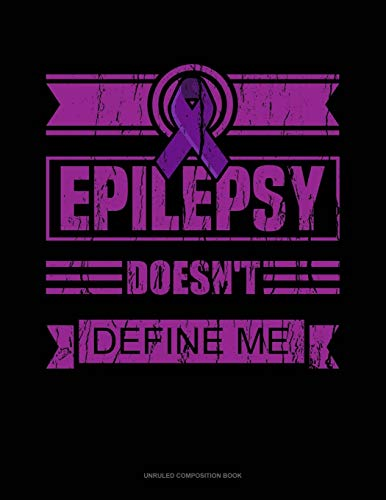 Epilepsy Doesn't Define Me: Unruled Composition Book