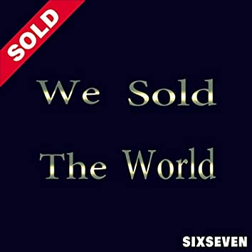 We Sold the World