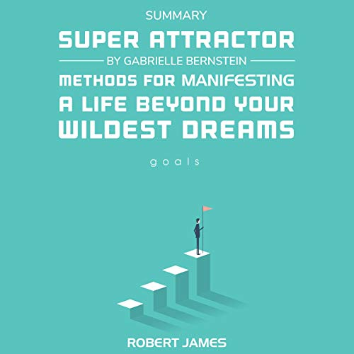 Summary: Super Attractor by Gabrielle Bernstein: Methods for Manifesting a Life Beyond Your Wildest Dreams cover art