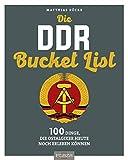 Die DDR Bucket List: 150 Dinge, die Ostalgiker heute noch erleben können