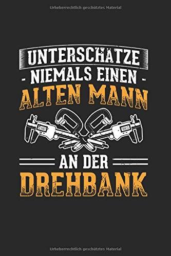 Unterschätze Niemals Einen Alten Mann An Der Drehbank: Notizbuch, Journal, Tagebuch, 120 Seiten, ca. DIN A5, liniert