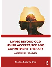 Ona, P: Living Beyond OCD Using Acceptance and Commitment Th: A Workbook for Adults