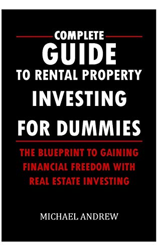 Real Estate Investing Books! - Complete Guide To Rental Property Investing For Dummies: The Blueprint To Gaining Financial Freedom With Real Estate Investing