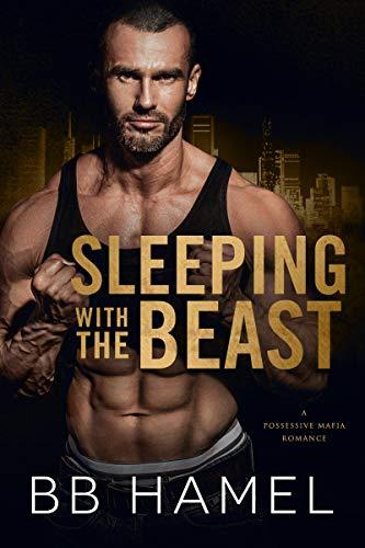 Sleeping with the Beast: A Possessive Mafia Romance by [B. B. Hamel]