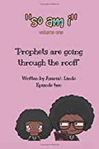 The prophets are going through the roof.: Episode Two (So am I)