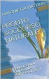 PRONTO SOCCORSO NATURALE: SEMPLICE MINI GUIDA ALLA PORTATA DI TUTTI (Italian Edition)