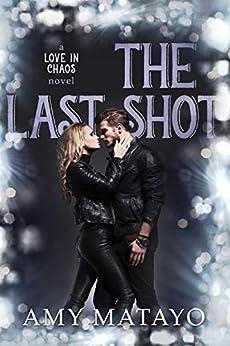 [Amy Matayo]のThe Last Shot (Love In Chaos Book 3) (English Edition)