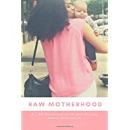 Raw Motherhood: A 7 Day Devotional for Women Seeking God in Motherhood