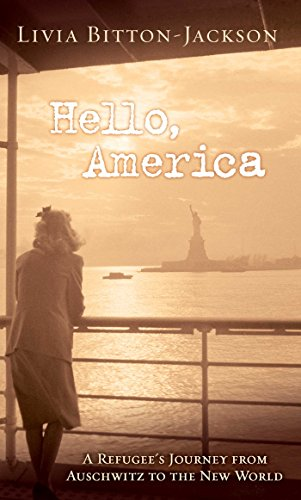 Hello, America: A Refugee\'s Journey from Auschwitz to the New World (English Edition)