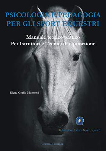 Psicologia e Pedagogia per gli Sport Equestri: Manuale teorico pratico per Istruttori e Tecnici di Equitazione