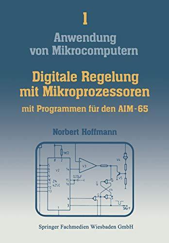 Anwendung von Mikrocomputern, Band 1: Digitale Regelung mit Mikroprozessoren mit Programmen für den AIM-65