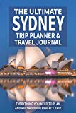 The Ultimate Sydney Trip Planner & Travel Journal: Everything You Need to Plan and Record Your Perfect Trip