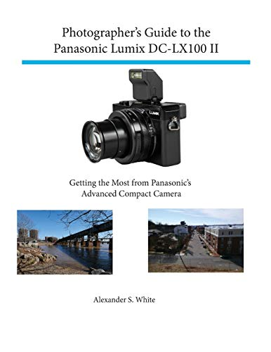 Photographer's Guide to the Panasonic Lumix DC-LX100 II: Getting the Most from Panasonic's Advanced Compact Camera