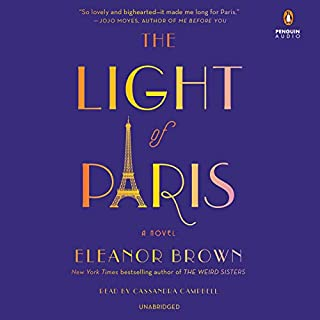 The Light of Paris                   By:                                                                                                                                 Eleanor Brown                               Narrated by:                                                                                                                                 Cassandra Campbell                      Length: 12 hrs and 31 mins     127 ratings     Overall 3.9