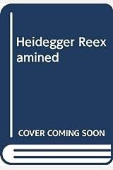 Heidegger Reexamined Hardcover