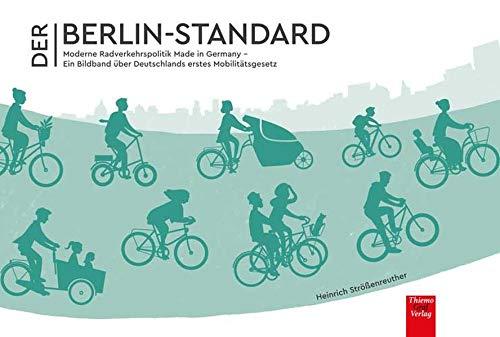 Der Berlin-Standard: Moderne Radverkehrspolitik Made in Germany - Ein Bildband über Deutschlands erstes Mobilitätsgesetz