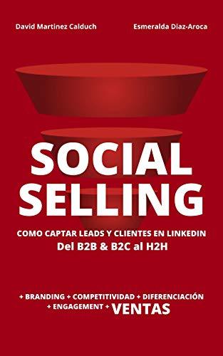 Social Selling: La nueva herramienta de ventas. Si tu cliente está en Internet, ¿a qué esperas? de [David Martínez Calduch, Esmeralda Diaz-Aroca, Mike O'Neil]