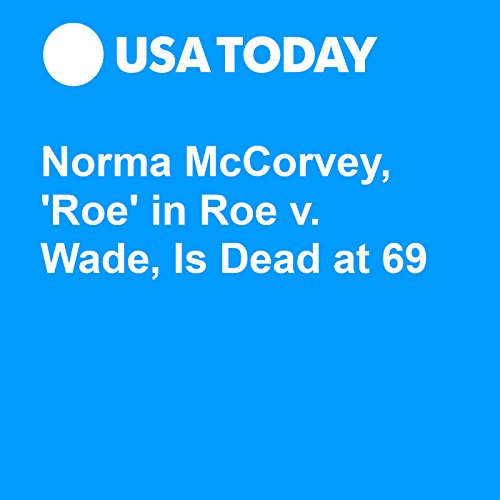 Norma McCorvey, 'Roe' in Roe v. Wade, Is Dead at 69 audiobook cover art
