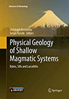 Physical Geology of Shallow Magmatic Systems: Dykes, Sills and Laccoliths (Advances in Volcanology)