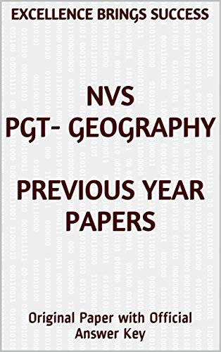 NVS PGT- Geography Previous Year Papers: Original Paper with Official Answer Key (Excellence Brings Success Series Book 106) (English Edition)