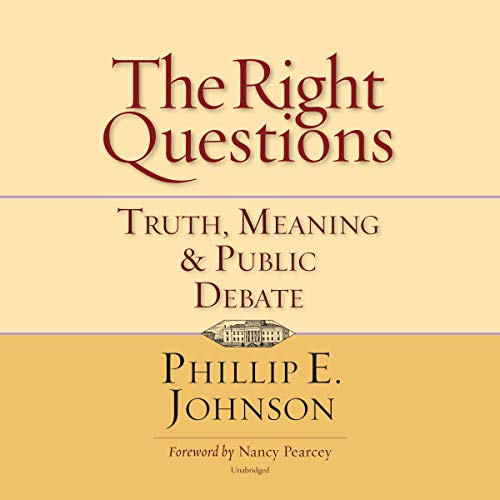 The Right Questions Audiobook By Phillip E. Johnson cover art