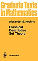 Classical Descriptive Set Theory (Graduate Texts in Mathematics (156))