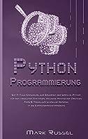 Python Programmierung: Ein 7-Tage-Crashkurs zum Erlernen der Sprache Python fuer den absoluten Anfaenger, inklusive praktischer Uebungen, Tipps & Tricks zum schnellen Einstieg in die Computerprogrammierung