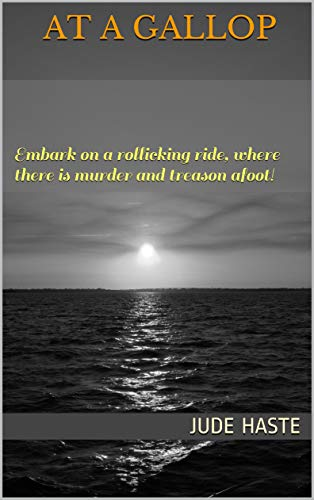 At a Gallop: Embark on a rollicking ride, where there is murder and treason afoot! (English Edition)