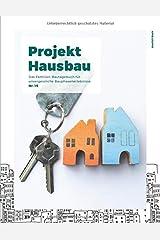 Projekt Hausbau - Das Familien-Bautagebuch für unvergessliche Bauphasenerlebnisse (#15) Taschenbuch
