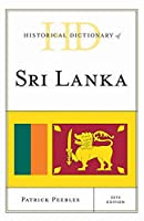 Historical Dictionary of Sri Lanka 2015 (Historical Dictionaries of Asia, Oceania, and the Middle East)
